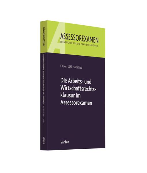 Arbeits- und Wirtschaftsrechtsklausuren im Assessorexamen Kaiser Lühl Subatzus